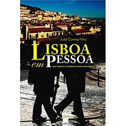 Lisboa em Pessoa: Guia Turístico e Literário da Capital Portuguesa