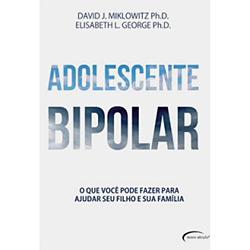 Adolescente Bipolar: o Que Você Pode Fazer para Ajudar Seu Filho e Sua Família