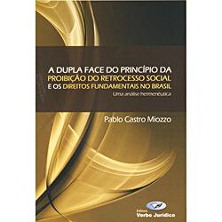 Dupla Face do Princípio, a - Proibição do Retrocesso Social e os Dieitos Fundamentais no Brasilââ