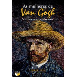 As Mulheres de Van Gogh: Seus Amores e Suas Loucuras