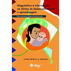 Diagnóstico e Intervenção na Clínica do Desenvolvimento e Aprendizagem - pelos Caminhos da Ilusão e do Conhecimento