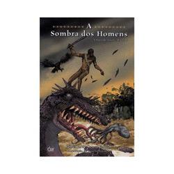 Sombra dos Homens, A: a Saga de Tajarê: Livro I