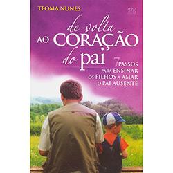 De Volta ao Coração do Pai: 7 Passos para Ensinar os Filhos a Amar o Pai Ausente