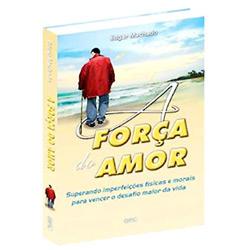Força do Amor, A: Superando Imperfeições Físicas e Morais Para...