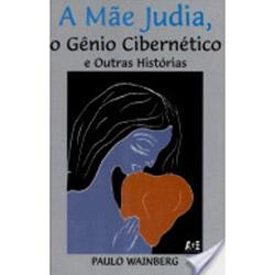 Mae Judia, A: o Genio Cibernetico e Outras Historias