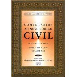 Comentários ao Novo Código Civil - dos Direitos Reais - Arts. 1225 a 1510 - Vol. Xvi