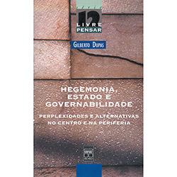 Hegemonia, Estado e Governabilidade: Perplexidades e Alternativas no Centro e na Periferia - Volume 12 - Gilberto Dupas