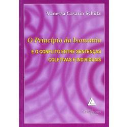 Principio da Isonomia e o Conflito Entre Sentencas Coletivas e Individuais,