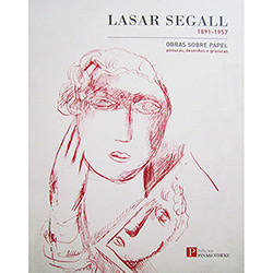 Lasar Segall: Obras Sobre Papel - Pinturas, Desenhos e Gravuras - 1891-1957