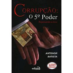 Corrupção: o 5 Poder - Repensando a Ética