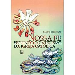 Nossa Fé Segundo o Catecismo da Igreja Católica