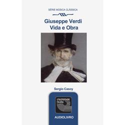 Guiseppe Verdi - Vida e Obra - Áudio Livro