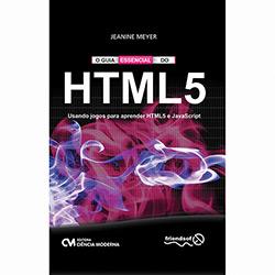 Guia Essencial do Html 5: Usando Jogos para Aprender Html5 e Javascript, O