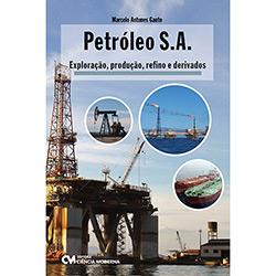 Petróleo S.a.: Exploração, Produção, Refino e Derivados
