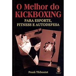 O Melhor do Kickboxing: para Esporte, Fitness e Autodefesa