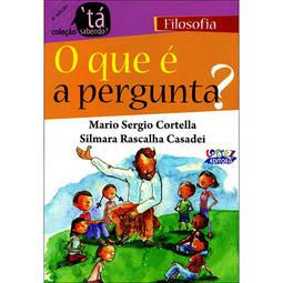 Tá Sabendo? - o Que É a Pergunta? Filosofia - Mario Sergio Cortella e Silmara Rascalha Casadei