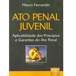 Ato Penal Juvenil - Aplicabilidade dos Principios e Garantias do Ato Penal
