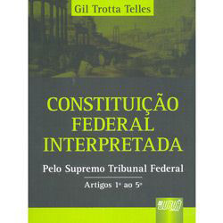 Constituicao da Republica - Interpretada pelo Supremo Tribunal Federal - A