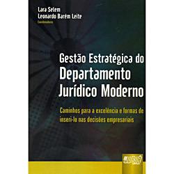 Gestão Estratégica do Departamento Jurídico Moderno: Caminhos para a Excelência e Formas de Inseri-lo nas Decisões Empresariais