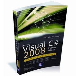 Microsoft Visual C# 2008 Express Edition - Aprenda na Pratica