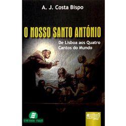 Nosso Santo Antonio, o - de Lisboa aos Quatro Cantos do Mundo