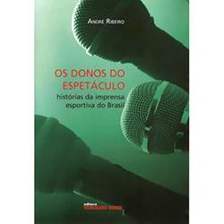 Donos do Espetaculo, os - Historias da Imprensa Esportiva do Brasil
