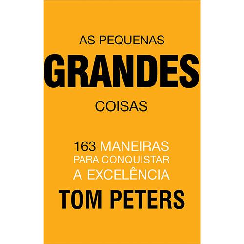 As Pequenas Grandes Coisas: 163 Maneiras para Conquistar a Excelência