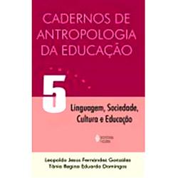 Cadernos de Antropologia da Educacao - Vol. 5: Linguagem, Sociedade, Cultur