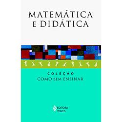 Matemática e Didática - Coleção Como Bem Ensinar
