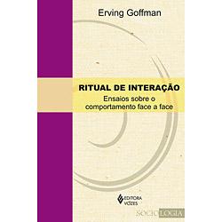 Ritual de Interação: Ensaios Sobre o Comportamento Face a Face