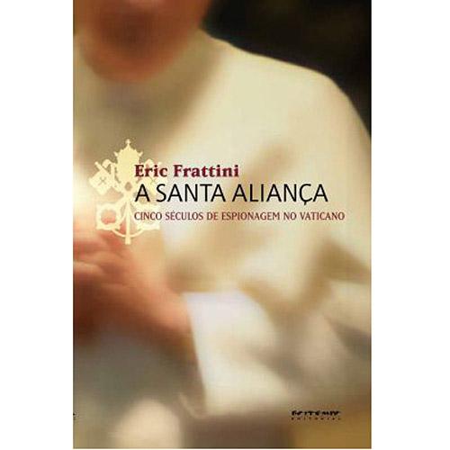 Santa Alianca, a - Cinco Seculos de Espionagem no Vaticano