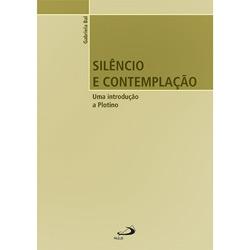 Silencio e Contemplacao - uma Introducao a Plotino