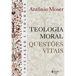 Teologia Moral: Questoes Vitais