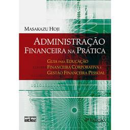 Administração Financeira na Prática: Guia para Educação Financeira Corporativa e Gestão Financeira Pessoal