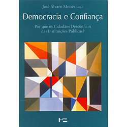 Democracia e Confiança: por Que os Cidadãos Desconfiam das Instituições Públicas?