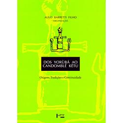Yorã¹bá ao Candomblé Kétu, Dos: Origens, Tradições e Continuidade