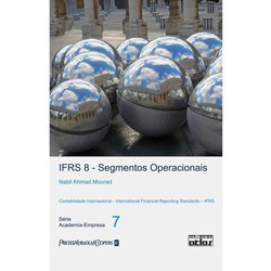 Ifrs 8 - Segmentos Operacionais: Contabilidade Internacional - International Financial Reporting Standards - Ifrs - V. 7