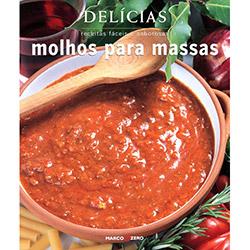 Molhos para Massas - Receitas Faceis e Saboras - Serie Delicias