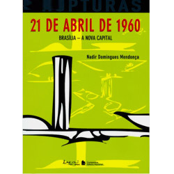 21 de Abril de 1960: Brasília, a Nova Capital