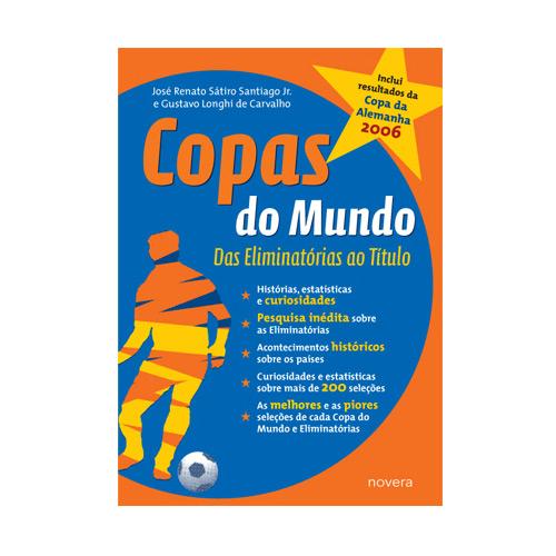 Copas do Mundo: das Eliminatórias ao Título - José Renato Sátiro Santiago Jr. e Gustavo Longhi de Carvalho