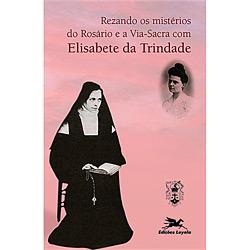 Rezando os Mistérios do Rosário e a Via-sacra Com Elisabete da Trindade
