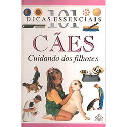 101 Dicas Essenciais: Cães - Cuidando dos Filhotes