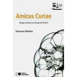 Amicus Curiae - Amigo da Corte Ou Amigo da Parte?