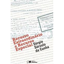 Recurso Extraordinário e Recurso Especial - Sérgio Sérvulo da Cunha