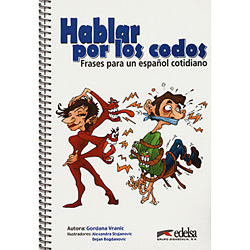 Hablar por Los Codos: Frases para Un Español Cotidiano