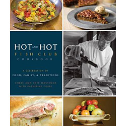 Hot And Hot Fish Club Cookbook - a Celebration Of Food, Family, And Traditions