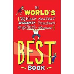 World's Best Book,the - The Spookiest, Smelliest, Wildest, Oldest, Weirdest, Brainiest, And Funniest