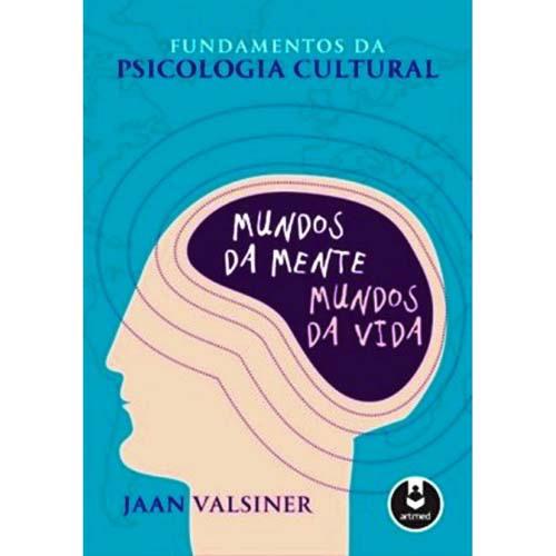 Fundamentos da Psicologia Cultural: Mundos da Mente, Mundos da Vida