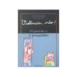Porcão e o Porquinho, o - Coleção: Violência, Não!