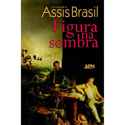 Figura na Sombra - Luiz Antonio de Assis Brasil